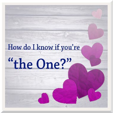"How do I know if you're ""The One""?"